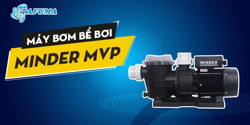 Máy bơm bể bơi Minder series MVP
